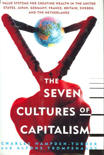 9780385421010: The Seven Cultures of Capitalism: Value Systems for Creating Wealth in the United States, Japan, Germany, France, Britain, Sweden, and the Netherlands