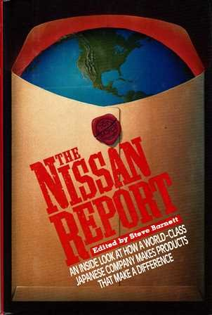 The Nissan Report. An Inside Look at how a World-Class Japanese Company Makes Products that Make ...