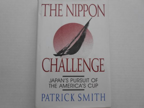 The Nippon Challenge, Japan's Pursuit of the America's Cup (0385421710) by Smith, Patrick