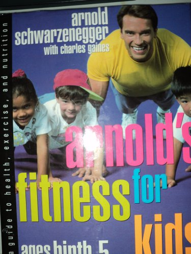 Arnold's Fitness for Kids Ages Birth-5: A Guide to Health, Exercise, and Nutrition - SIGNED BY...