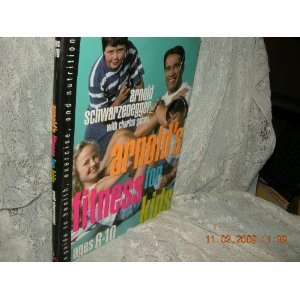 Arnold's Fitness for Kids Ages 6-10: A: Schwarzenegger, Arnold; Gaines,
