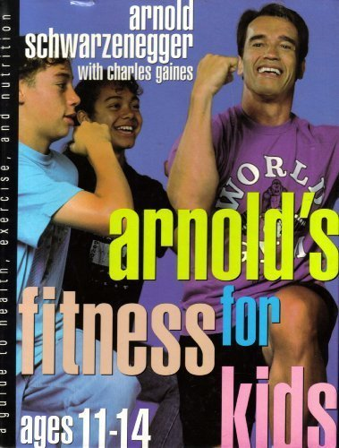 ARNOLD'S FITNESS FOR KIDS, AGES 11-14, A: Schwarzenegger, Arnold---
