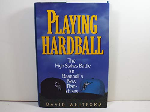PLAYING HARDBALL: The High-Stakes Battle for Baseball's: Whitford, David