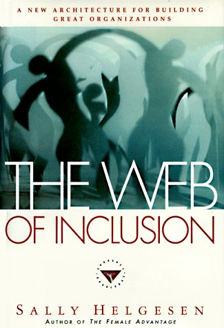 The Web of Inclusion: A New Architecture for Building Great Organizations: Helgesen, Sally