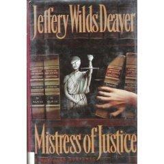 MISTRESS OF JUSTICE: Deaver, Jeffery Wilds