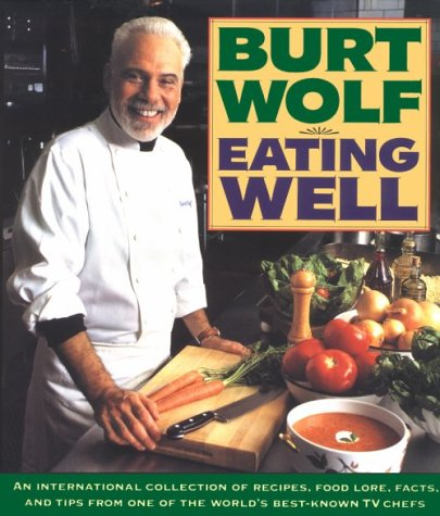 Eating Well : An International Collection of Recipes, Food Lore, Facts and Tips from One of the B...