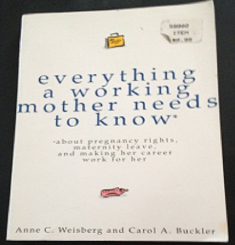 Everything A Working Mother Needs to Know: Weisberg, Anne C.