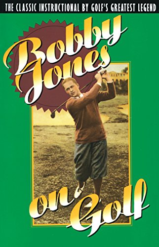 9780385424196: Bobby Jones on Golf: The Classic Instructional by Golf's Greatest Legend