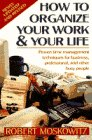 How to Organize Your Work and Your: Robert Moskowitz