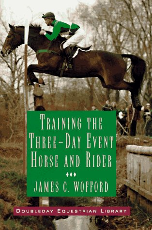 TRAINING THE THREE-DAY EVENT HORSE AND RIDER: James Wofford