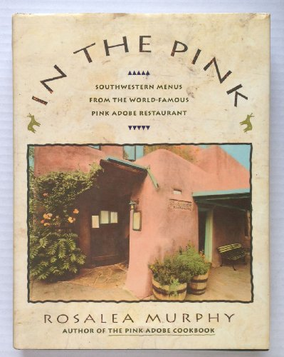 In the Pink 9780385425490 A celebration of the fiftieth anniversary of the Pink Adobe restaurant in Santa Fe offers a collection of 141 southwestern recipes, divi