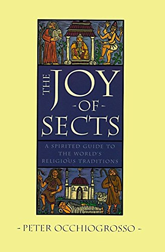 9780385425650: The Joy of Sects: A Spirited Guide to the World's Religious Traditions (A Winokur-Boates book)