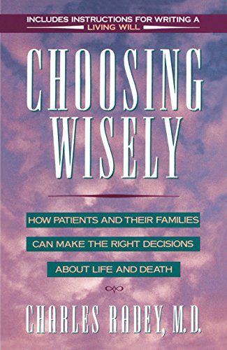 9780385425858: Choosing Wisely: How Patients and Their Families Can Make Right Decisions About Life and Death