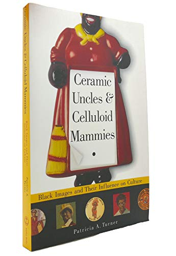 Ceramic Uncles & Celluloid Mammies : Black: Turner, Patricia A.