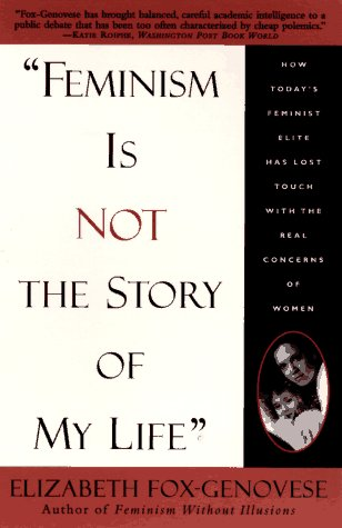 Feminism Is Not the Story of My Life: Fox-Genovese, Elizabeth