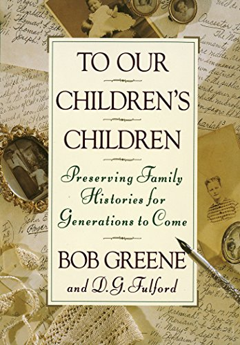 To Our Children's Children: Preserving Family Histories for Generations to Come: Greene, Bob;...