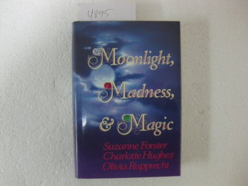 Moonlight, Madness and Magic: Forster, Suzanne; Hughes, Charlotte; & Rupprecht, Olivia