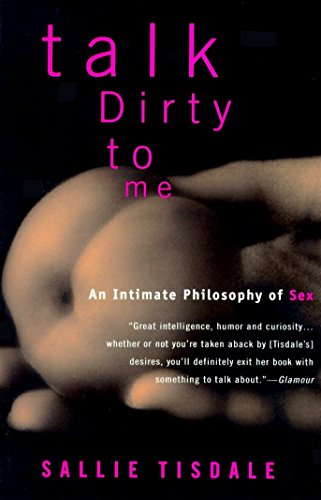 9780385468558: Talk Dirty to Me: An Intimate Philosophy of Sex