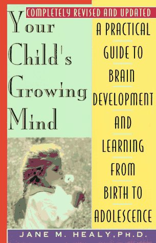 Your Child's Growing Mind: A Guide to: Healy, Jane M.