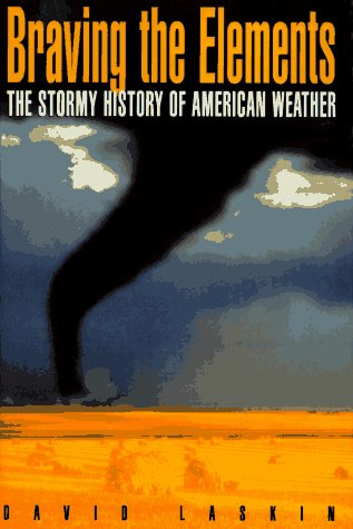 9780385469555: Braving the Elements: The Stormy History of American Weather