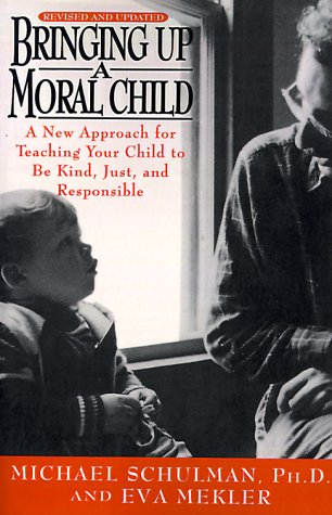 Bringing Up a Moral Child (0385469896) by Michael Schulman Ph.D.