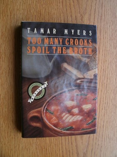 Too Many Crooks Spoil the Broth: A Pennsylvania Dutch Mystery With Recipes: Myers, Tamar