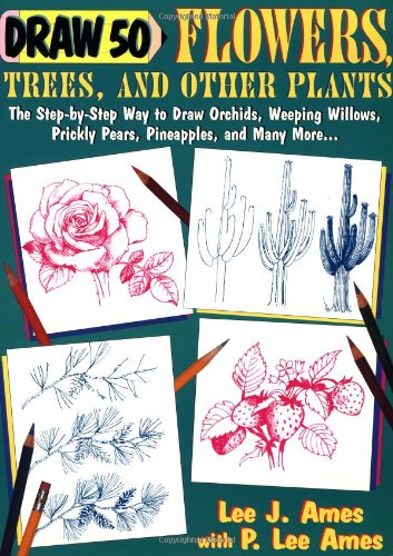 Draw 50 Flowers, Trees, and Other Plants: The Step-by-Step Way to Draw Orchids, Weeping Willows, Pri
