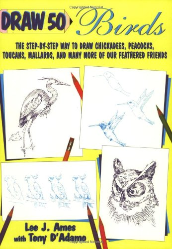 9780385471633: Draw 50 Birds: The Step-by-Step Way to Draw Chickadees, Peacocks, Toucans, Mallards, and Many More of Our Feathered Friends (Draw 50 Series)