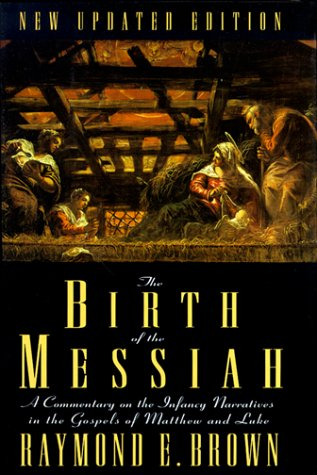 The Birth of the Messiah (Anchor Bible Reference Library): Raymond E. Brown