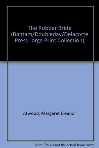 ROBBER BRIDE, THE (LARGE PRINT) (Bantam/Doubleday/Delacorte Press Large Print Collection) (9780385472166) by Margaret Atwood