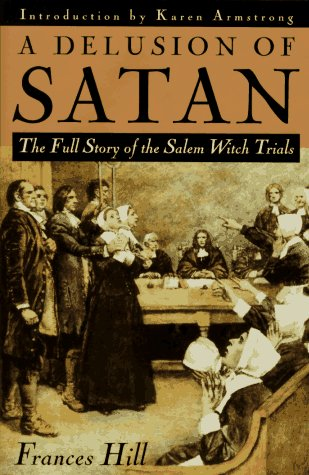 9780385472555: A Delusion of Satan: The Full Story of the Salem Witch Trials