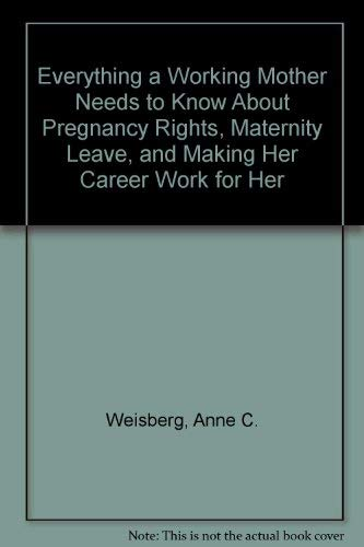 Everything a Working Mother Needs to Kno: Weisberg, Anne C.