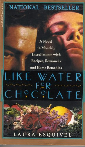 9780385474016: Like Water for Chocolate: A Novel in Monthly Installments With Recipes, Romances, and Home Remedies