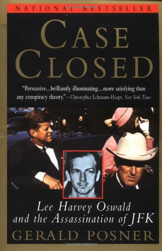 CASE CLOSED, LEE HARVEY OSWALD AND THE: Posner, Gerald