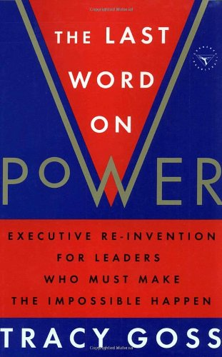 The Last Word on Power: Executive Re-Invention for Leaders Who Must Make The Impossible Happen