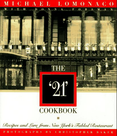 The '21' Cookbook: Recipes and Lore from New York's Fabled Restaurant: Lomonaco, ...