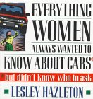9780385476218: Everything Women Always Wanted to Know about Cars; But Didn't Know Who to Ask