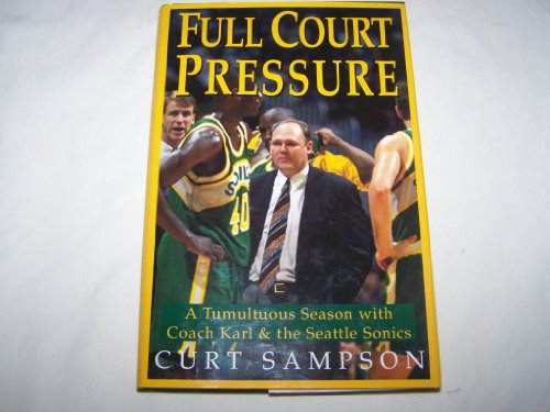 9780385476324: Full Court Pressure: A Tumultuous Season With Coach Karl and the Seattle Sonics
