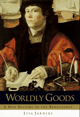 Worldly Goods: A New History Of The: Jardine, Lisa