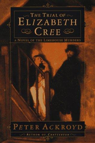 The Trial of Elizabeth Cree: Ackroyd, Peter