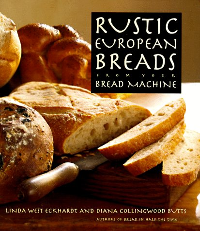 9780385477772: Rustic European Breads: From Your Bread Machine