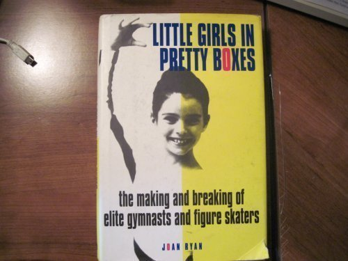 9780385477901: Little Girls in Pretty Boxes: The Making and Breaking of Elite Gymnasts and Figure Skaters
