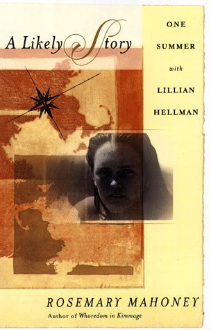 A Likely Story: One summer with Lillian Hellman: Mahoney, Rosemary