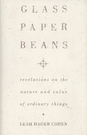 Glass Paper Beans Revelations on the Nature and Value of Ordinary Things: Cohen, Leah Hager