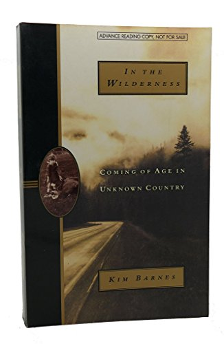 In the Wilderness: Coming of Age in Unknown Country: Barnes, Kim