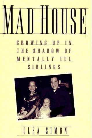 9780385478526: Mad House: Growing up in the Shadow of Mentally Ill Siblings