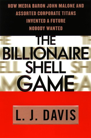 9780385479271: The Billionaire Shell Game: How Cable Baron  John Malone and Assorted Corporate Titans Invented a Future Nobody Wanted