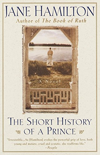 The Short History of a Prince: A Novel (0385479484) by Jane Hamilton