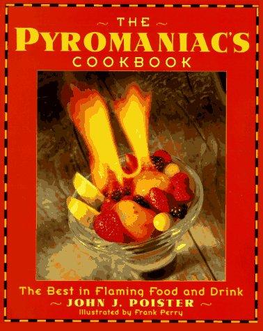 The Pyromaniac's Cookbook : The Best in: John J. Poister