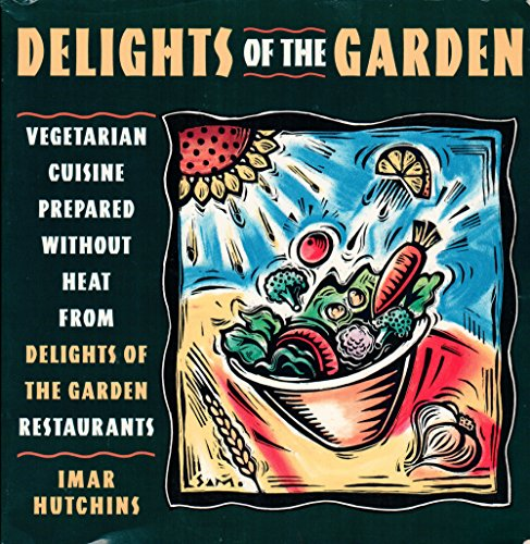 9780385479653: Delights of the Garden: Vegetarian Cuisine Prepared Without Heat from Delights of the Garden Restaurants